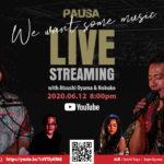 """[終了]【2020.06.12 FRI】PAUSA LIVE Streaming """"We Want Some Music"""""""