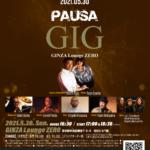 【2021.5.30 SUN】PAUSA GIG @GINZA Lounge ZERO, 東京